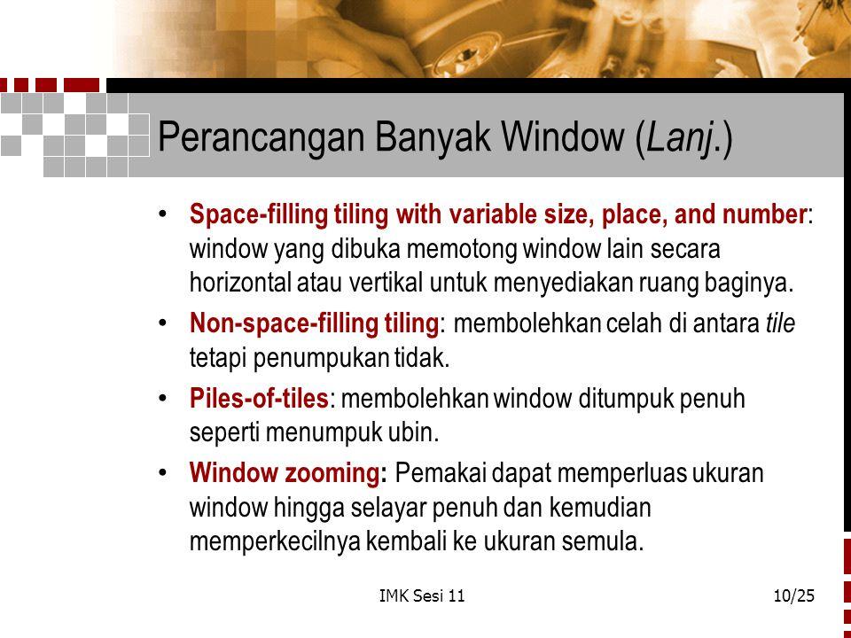 IMK Sesi 1110/25 Perancangan Banyak Window ( Lanj.) Space-filling tiling with variable size, place, and number : window yang dibuka memotong window la