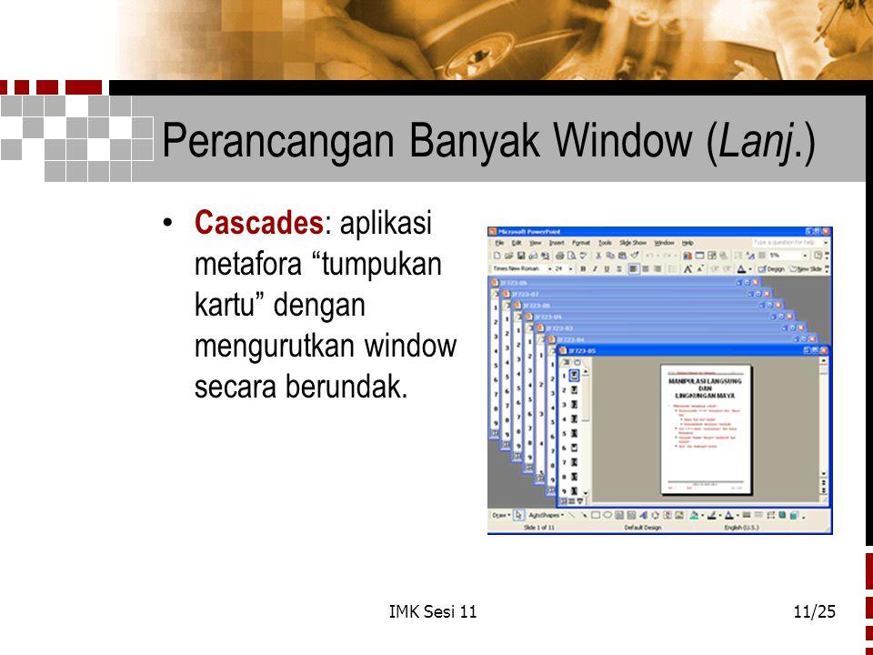 """IMK Sesi 1111/25 Perancangan Banyak Window ( Lanj.) Cascades : aplikasi metafora """"tumpukan kartu"""" dengan mengurutkan window secara berundak."""
