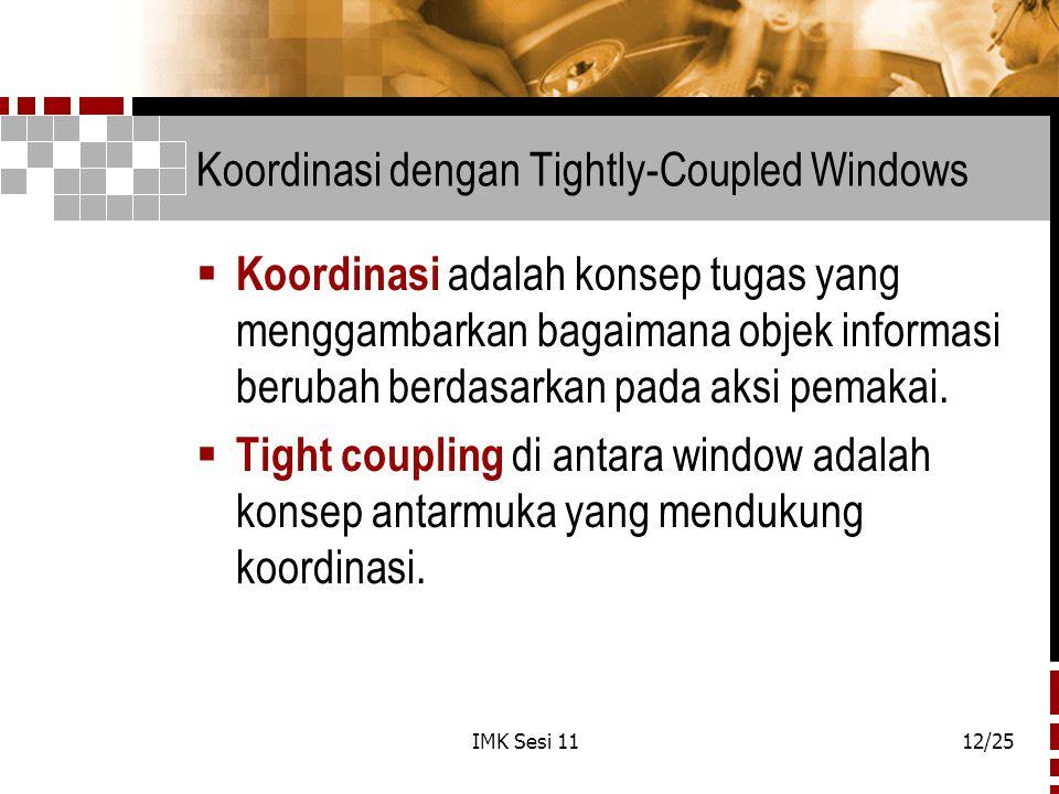 IMK Sesi 1112/25 Koordinasi dengan Tightly-Coupled Windows  Koordinasi adalah konsep tugas yang menggambarkan bagaimana objek informasi berubah berda
