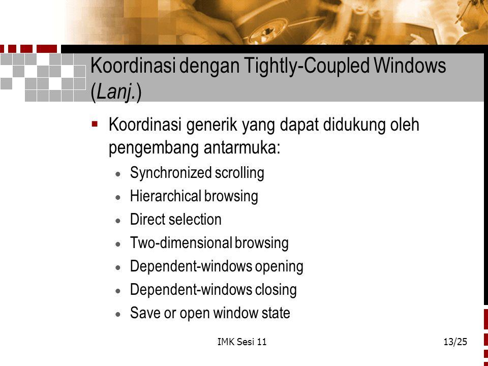 IMK Sesi 1113/25 Koordinasi dengan Tightly-Coupled Windows ( Lanj. )  Koordinasi generik yang dapat didukung oleh pengembang antarmuka:  Synchronize