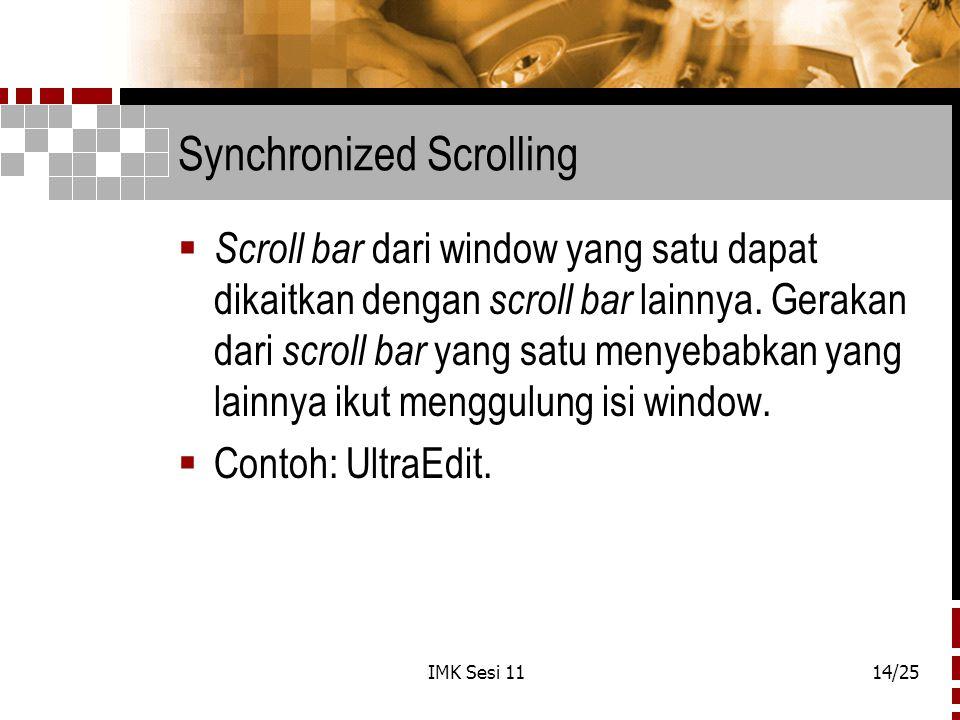 IMK Sesi 1114/25 Synchronized Scrolling  Scroll bar dari window yang satu dapat dikaitkan dengan scroll bar lainnya. Gerakan dari scroll bar yang sat