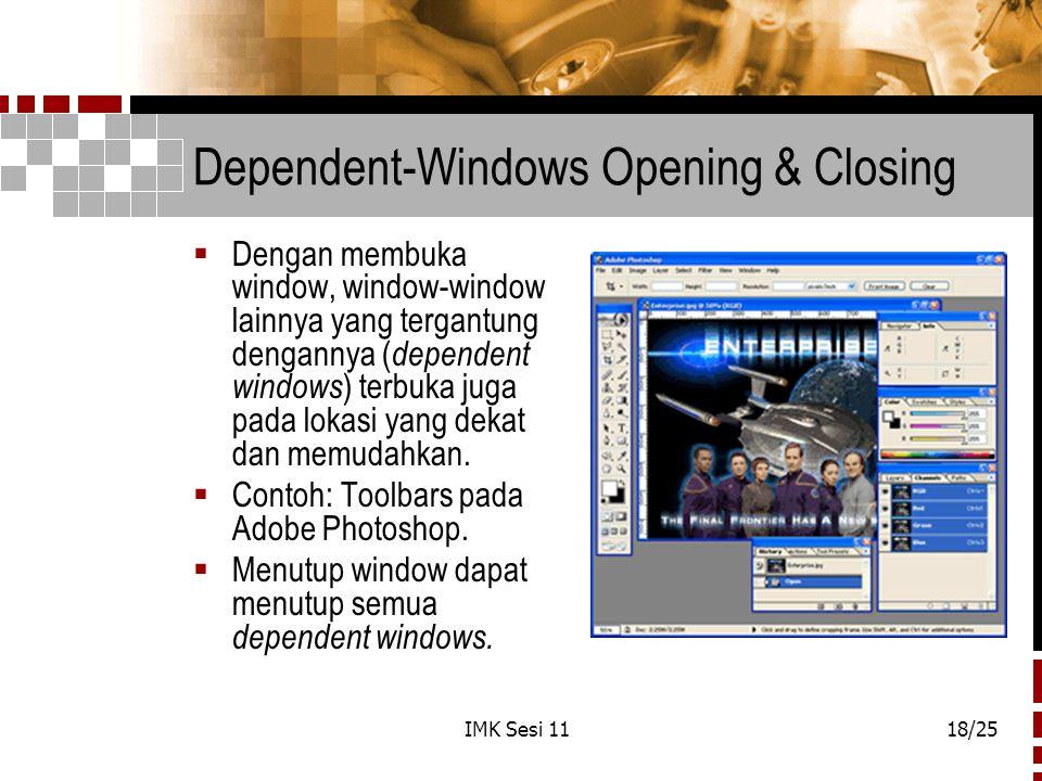 IMK Sesi 1118/25 Dependent-Windows Opening & Closing  Dengan membuka window, window-window lainnya yang tergantung dengannya ( dependent windows ) te