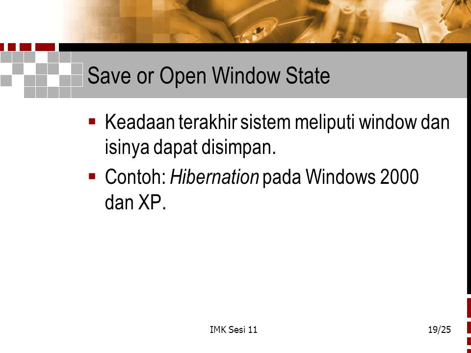 IMK Sesi 1119/25 Save or Open Window State  Keadaan terakhir sistem meliputi window dan isinya dapat disimpan.  Contoh: Hibernation pada Windows 200