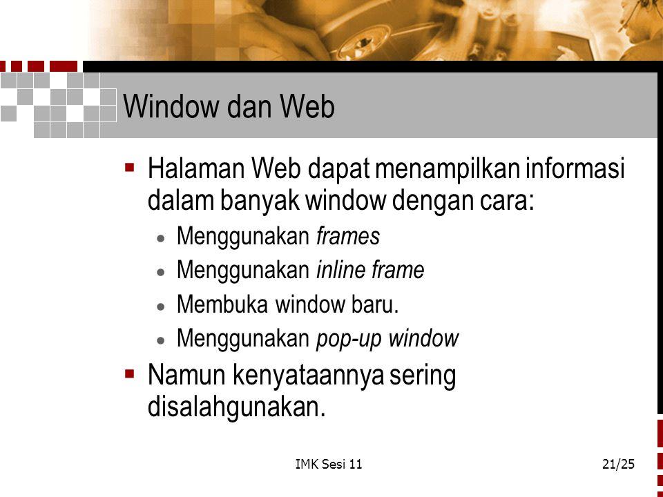 IMK Sesi 1121/25 Window dan Web  Halaman Web dapat menampilkan informasi dalam banyak window dengan cara:  Menggunakan frames  Menggunakan inline f