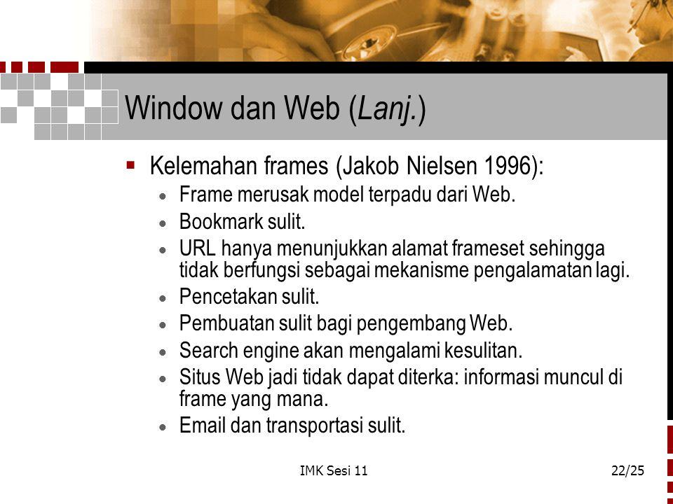 IMK Sesi 1122/25 Window dan Web ( Lanj. )  Kelemahan frames (Jakob Nielsen 1996):  Frame merusak model terpadu dari Web.  Bookmark sulit.  URL han