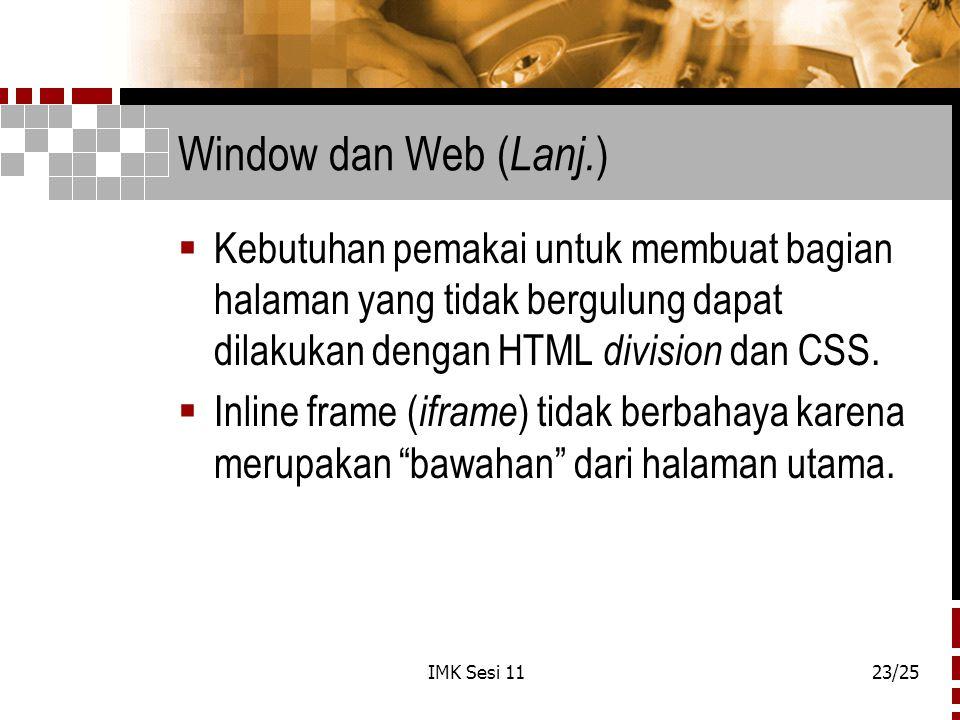 IMK Sesi 1123/25 Window dan Web ( Lanj. )  Kebutuhan pemakai untuk membuat bagian halaman yang tidak bergulung dapat dilakukan dengan HTML division d
