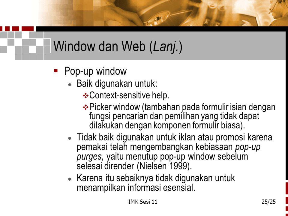 IMK Sesi 1125/25 Window dan Web ( Lanj. )  Pop-up window  Baik digunakan untuk:  Context-sensitive help.  Picker window (tambahan pada formulir is