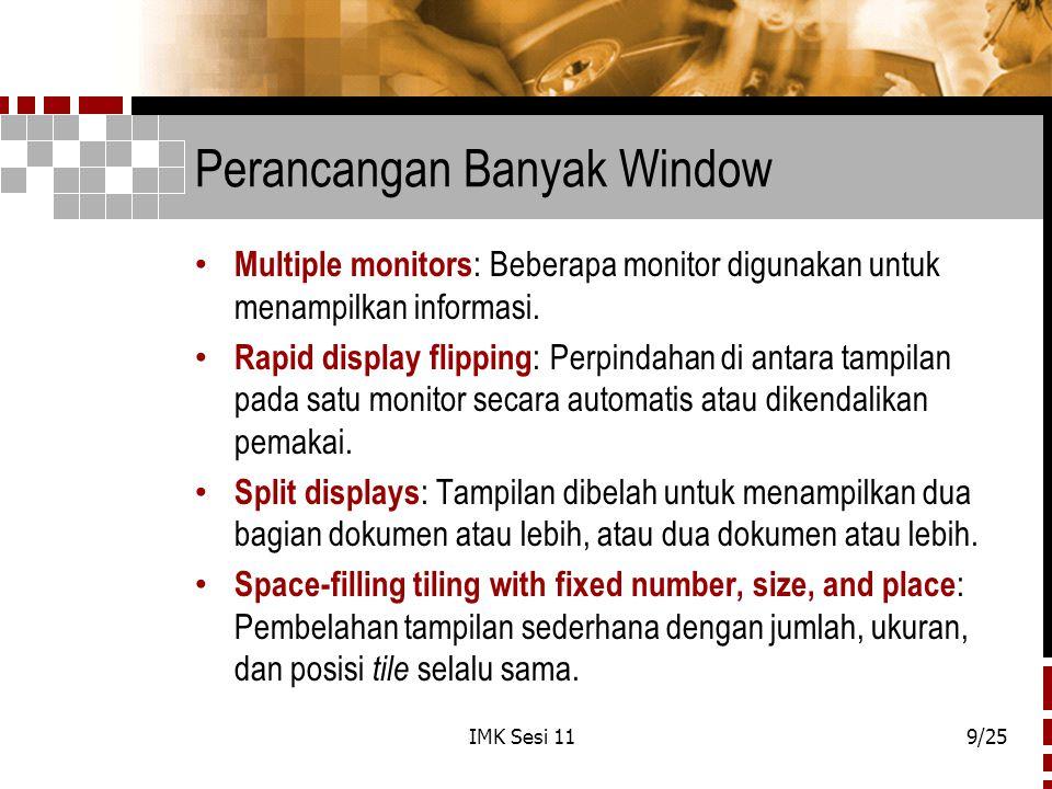 IMK Sesi 119/25 Perancangan Banyak Window Multiple monitors : Beberapa monitor digunakan untuk menampilkan informasi. Rapid display flipping : Perpind