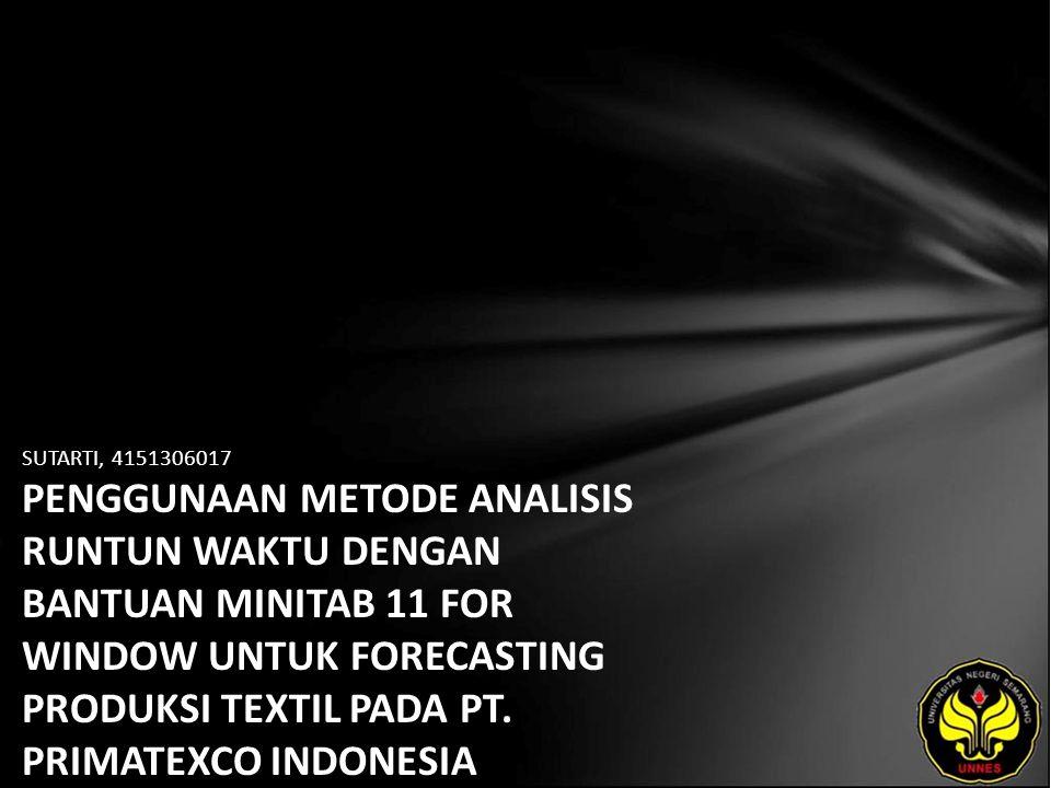 SUTARTI, 4151306017 PENGGUNAAN METODE ANALISIS RUNTUN WAKTU DENGAN BANTUAN MINITAB 11 FOR WINDOW UNTUK FORECASTING PRODUKSI TEXTIL PADA PT.