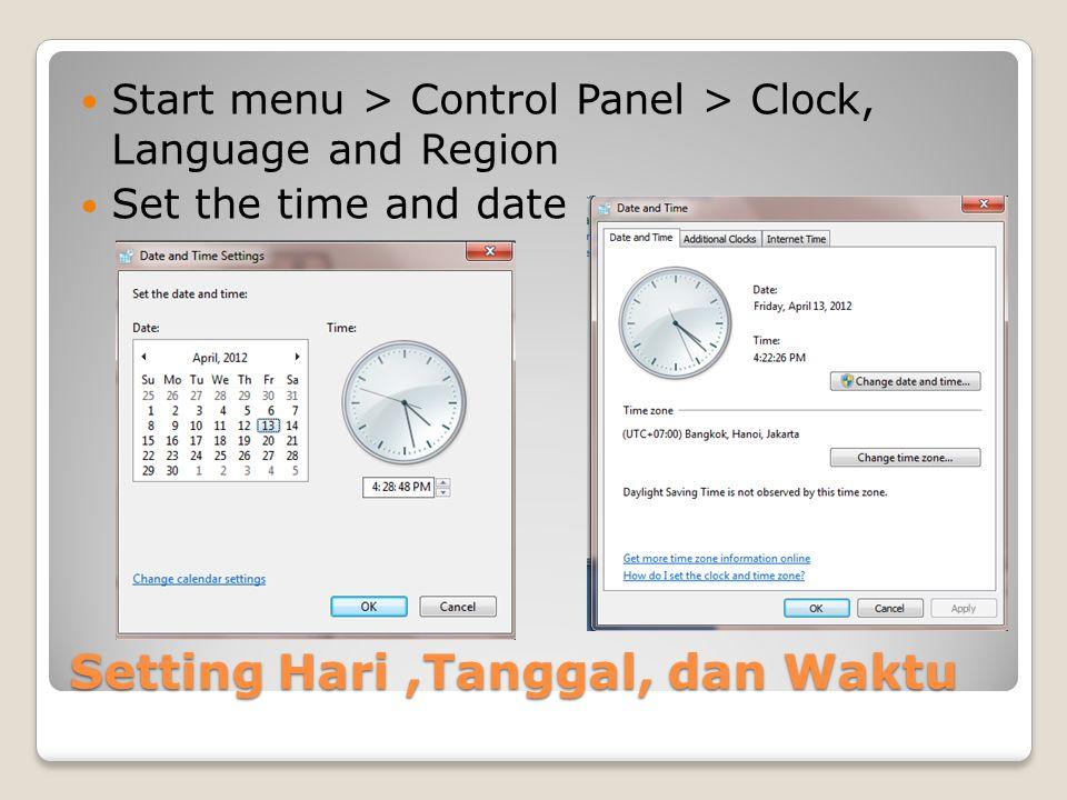 Setting Hari,Tanggal, dan Waktu Start menu > Control Panel > Clock, Language and Region Set the time and date
