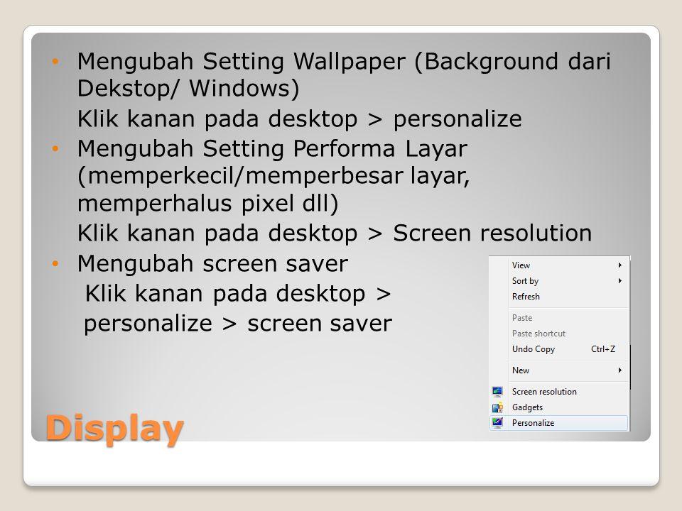 Display Mengubah Setting Wallpaper (Background dari Dekstop/ Windows) Klik kanan pada desktop > personalize Mengubah Setting Performa Layar (memperkec