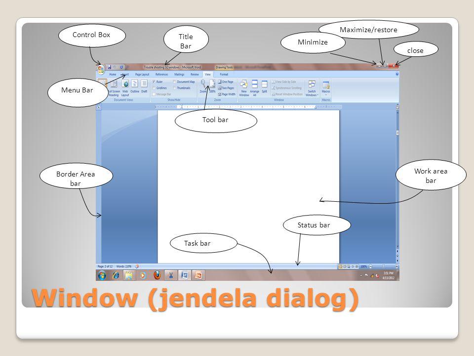 Bagian Bagian dari Window dan Fungsinya Control box menyediakan menu yang memungkinkan untuk mengembalikan, memindahkan, mengubah ukuran atau menutup sebuah window.
