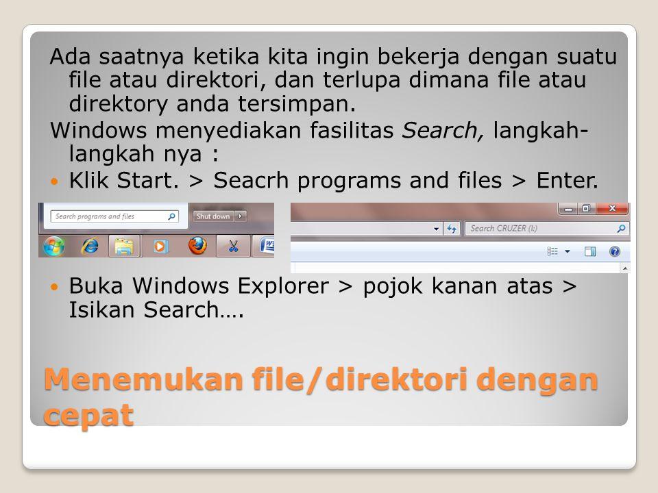 Menemukan file/direktori dengan cepat Ada saatnya ketika kita ingin bekerja dengan suatu file atau direktori, dan terlupa dimana file atau direktory a