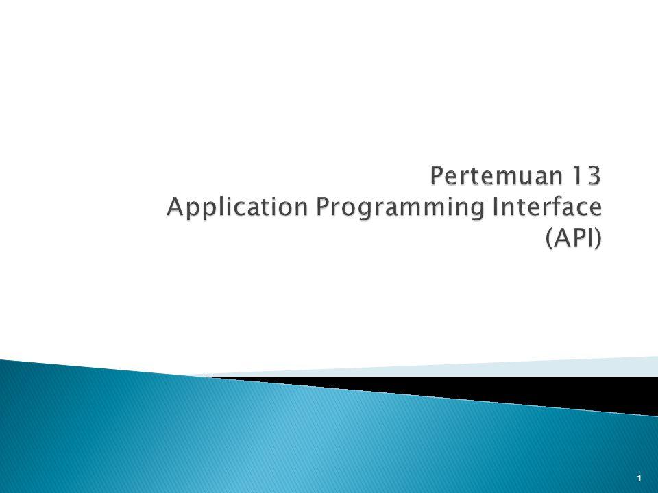 Pada akhir pertemuan ini, diharapkan mahasiswa akan mampu :  Mendemonstrasikan penggunaan Application Programming Interface (C3) 2