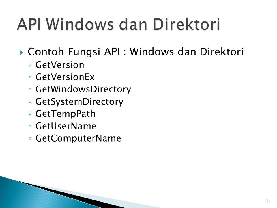 Contoh Fungsi API : Windows dan Direktori ◦ GetVersion ◦ GetVersionEx ◦ GetWindowsDirectory ◦ GetSystemDirectory ◦ GetTempPath ◦ GetUserName ◦ GetCo