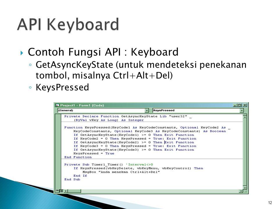  Contoh Fungsi API : Keyboard ◦ GetAsyncKeyState (untuk mendeteksi penekanan tombol, misalnya Ctrl+Alt+Del) ◦ KeysPressed 12