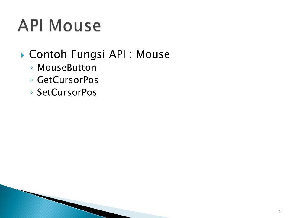  Contoh Fungsi API : Mouse ◦ MouseButton ◦ GetCursorPos ◦ SetCursorPos 13