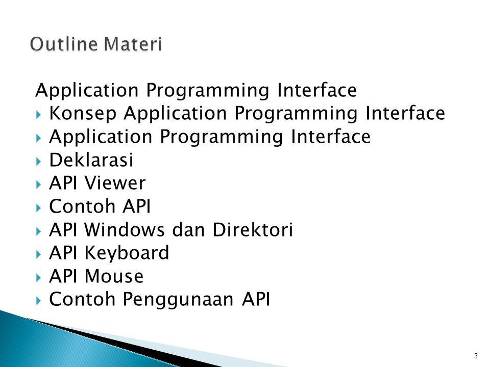  Sekelompok fungsi yang membentuk sistem operasi  Untuk Windows fungsi API tersimpan di dalam DLL  Fungsi fungsi tersebut tidak bisa diakses oleh pengguna sistem operasi secara langsung, namun programmer bisa menggunakannya melalui bahasa pemrograman (VB, Delphi, C, dst) 4