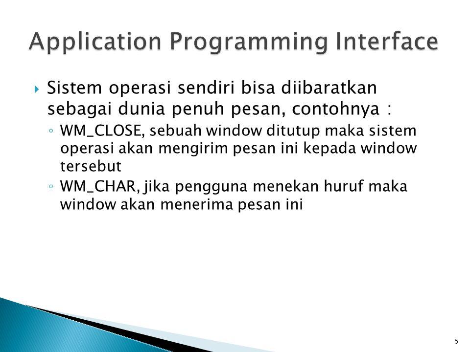  Sistem operasi sendiri bisa diibaratkan sebagai dunia penuh pesan, contohnya : ◦ WM_CLOSE, sebuah window ditutup maka sistem operasi akan mengirim p
