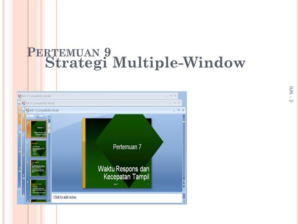 6.A KSI MEMBAWA KE DEPAN ATAU MENGAKTIFKAN ( BRING FORWARD OR ACTIVATION ACTION ) Ketika digunakan window bertumpuk, perlu dibuat mekanisme untuk membawa window ke depan dan mengaktifkannya 12 IMK - 9