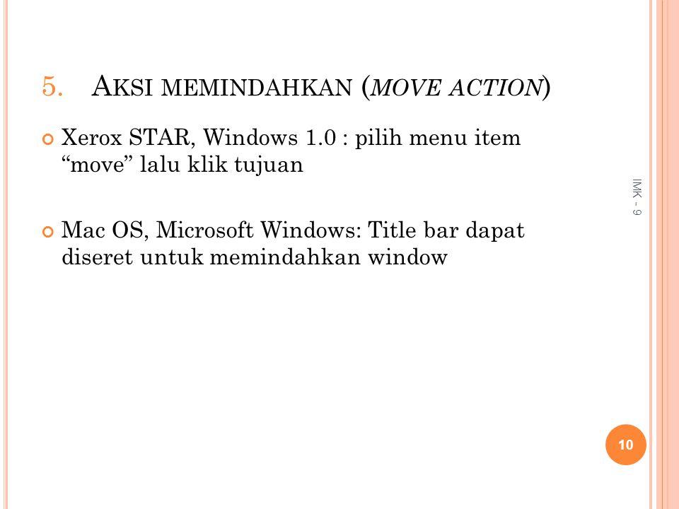"5.A KSI MEMINDAHKAN ( MOVE ACTION ) Xerox STAR, Windows 1.0 : pilih menu item ""move"" lalu klik tujuan Mac OS, Microsoft Windows: Title bar dapat diser"