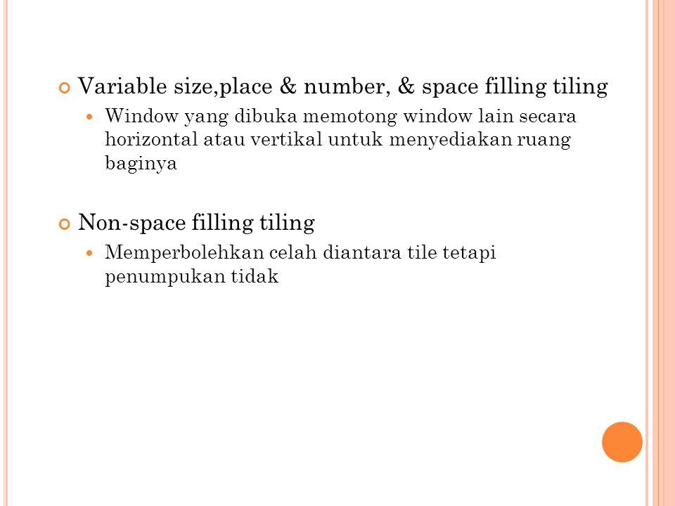 Variable size,place & number, & space filling tiling Window yang dibuka memotong window lain secara horizontal atau vertikal untuk menyediakan ruang b