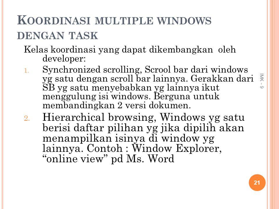 K OORDINASI MULTIPLE WINDOWS DENGAN TASK Kelas koordinasi yang dapat dikembangkan oleh developer: 1. Synchronized scrolling, Scrool bar dari windows y