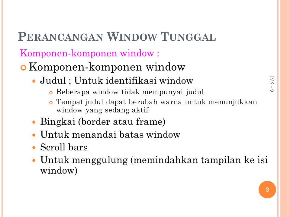 P ERANCANGAN W INDOW T UNGGAL Komponen-komponen window : Komponen-komponen window Judul ; Untuk identifikasi window Beberapa window tidak mempunyai ju