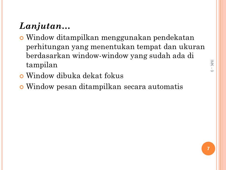 Lanjutan… Window ditampilkan menggunakan pendekatan perhitungan yang menentukan tempat dan ukuran berdasarkan window-window yang sudah ada di tampilan