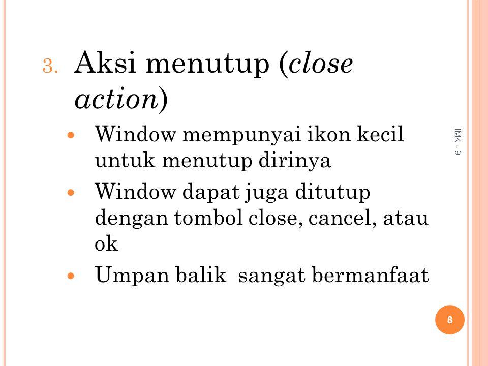 3. Aksi menutup ( close action ) Window mempunyai ikon kecil untuk menutup dirinya Window dapat juga ditutup dengan tombol close, cancel, atau ok Umpa