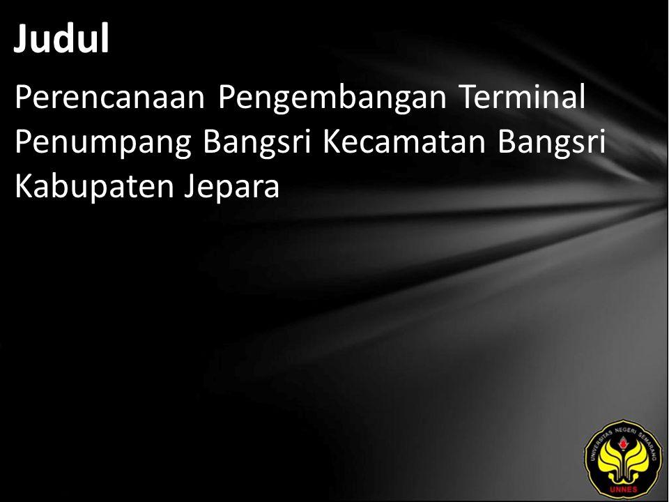 Judul Perencanaan Pengembangan Terminal Penumpang Bangsri Kecamatan Bangsri Kabupaten Jepara