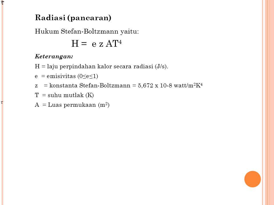Radiasi (pancaran) Hukum Stefan-Boltzmann yaitu: H = e z AT 4 Keterangan: H = laju perpindahan kalor secara radiasi (J/s). e = emisivitas (0≤e≤1) z= k