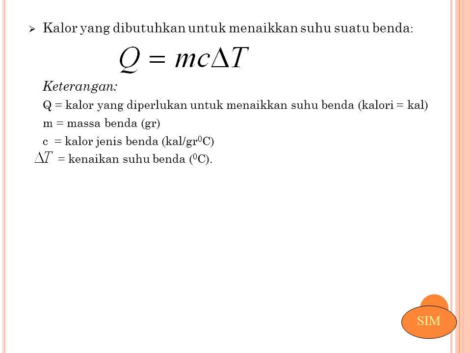  Kalor yang dibutuhkan untuk menaikkan suhu suatu benda : Keterangan: Q = kalor yang diperlukan untuk menaikkan suhu benda (kalori = kal) m = massa b