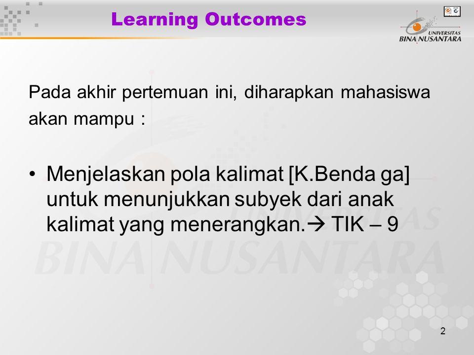 2 Learning Outcomes Pada akhir pertemuan ini, diharapkan mahasiswa akan mampu : Menjelaskan pola kalimat [K.Benda ga] untuk menunjukkan subyek dari anak kalimat yang menerangkan.