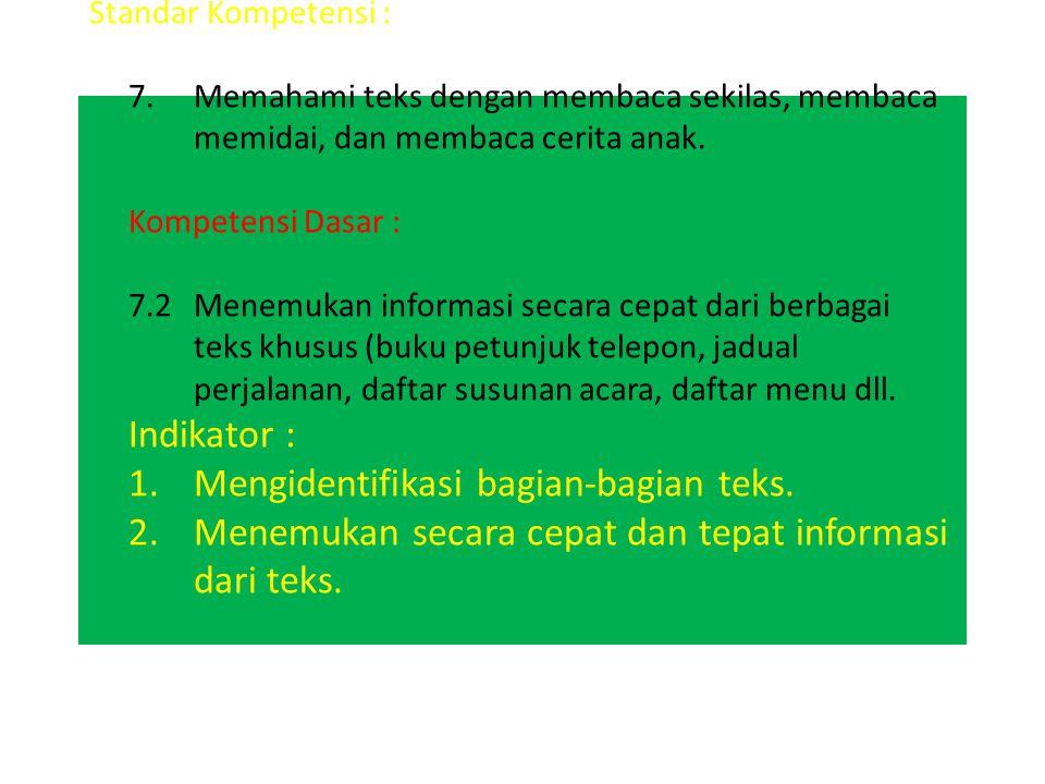 Standar Kompetensi : 7.Memahami teks dengan membaca sekilas, membaca memidai, dan membaca cerita anak. Kompetensi Dasar : 7.2Menemukan informasi secar