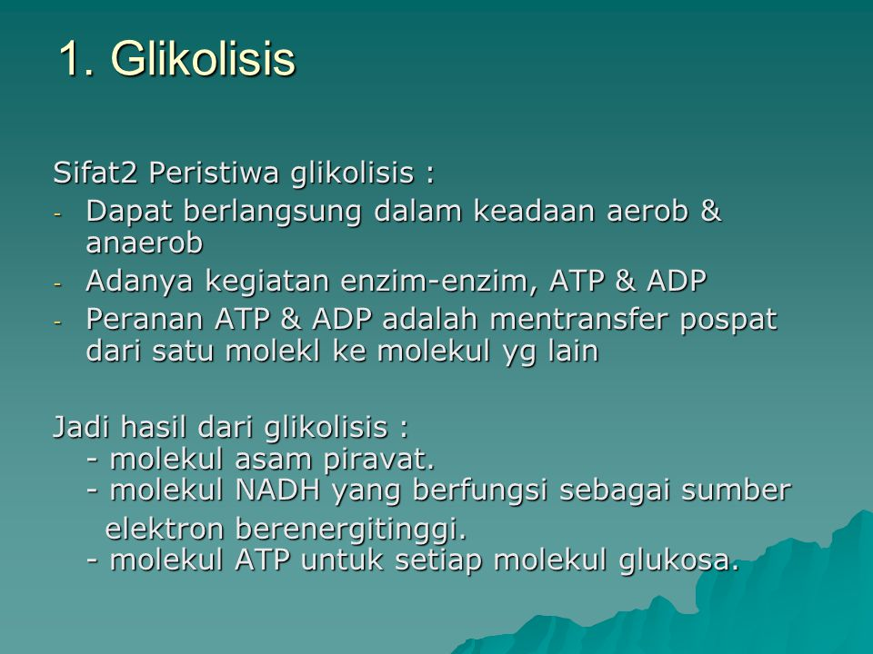 1. Glikolisis Sifat2 Peristiwa glikolisis : - Dapat berlangsung dalam keadaan aerob & anaerob - Adanya kegiatan enzim-enzim, ATP & ADP - Peranan ATP &