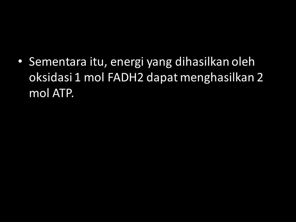 Sementara itu, energi yang dihasilkan oleh oksidasi 1 mol FADH2 dapat menghasilkan 2 mol ATP.