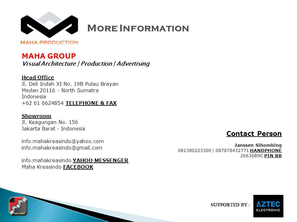 Supported by : MAHA GROUP Visual Architecture | Production | Advertising Head Office Jl. Deli Indah XI No. 19B Pulau Brayan Medan 20116 - North Sumatr