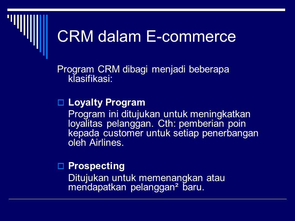 CRM dalam E-commerce  Save or Win Back Program ini mencoba meyakinkan customer untuk tidak berhenti menggunakan produk/jasa, atau (kalau telah berhenti) untuk menggunakannya kembali.