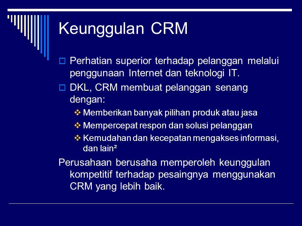 Keunggulan CRM  Perhatian superior terhadap pelanggan melalui penggunaan Internet dan teknologi IT.  DKL, CRM membuat pelanggan senang dengan:  Mem