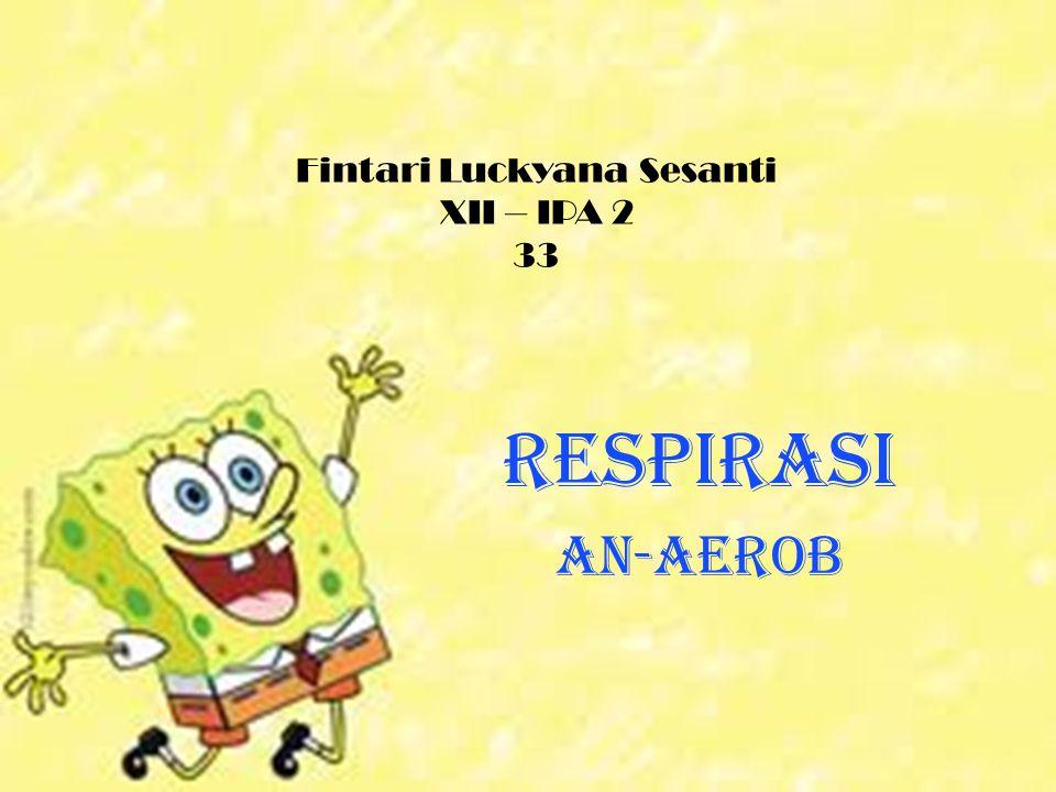 Fintari Luckyana Sesanti XII – IPA 2 33 Respirasi An-aerob