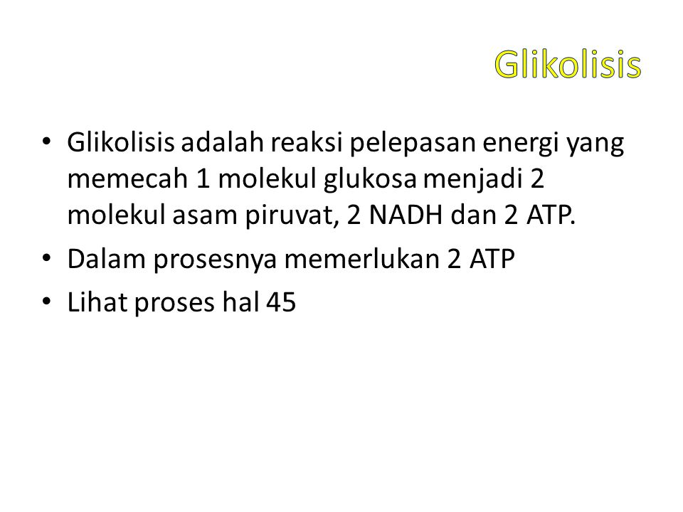 Glikolisis adalah reaksi pelepasan energi yang memecah 1 molekul glukosa menjadi 2 molekul asam piruvat, 2 NADH dan 2 ATP. Dalam prosesnya memerlukan