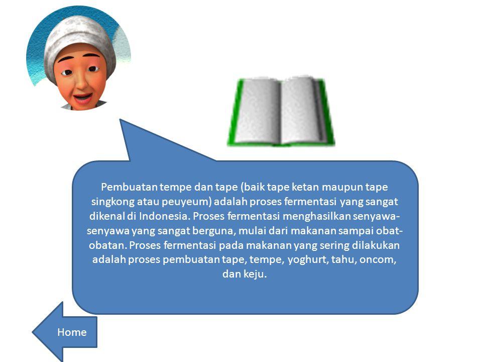 Pembuatan tempe dan tape (baik tape ketan maupun tape singkong atau peuyeum) adalah proses fermentasi yang sangat dikenal di Indonesia.