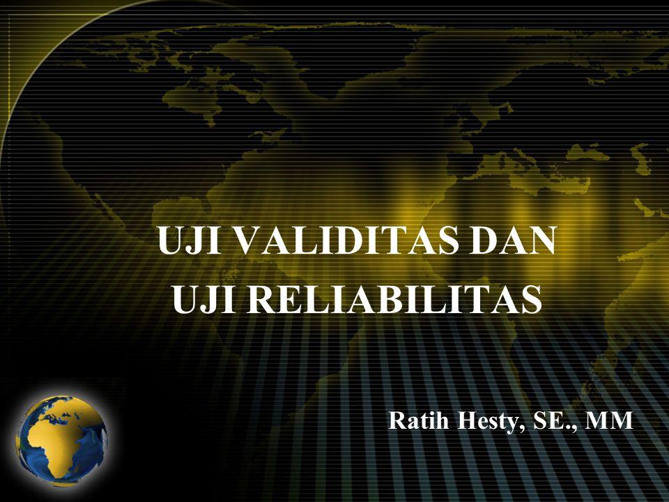 UJI VALIDITAS DAN UJI RELIABILITAS Ratih Hesty, SE., MM
