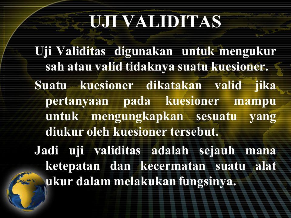 UJI VALIDITAS Uji Validitas digunakan untuk mengukur sah atau valid tidaknya suatu kuesioner. Suatu kuesioner dikatakan valid jika pertanyaan pada kue
