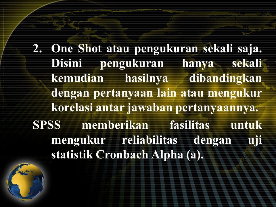 2.One Shot atau pengukuran sekali saja. Disini pengukuran hanya sekali kemudian hasilnya dibandingkan dengan pertanyaan lain atau mengukur korelasi an