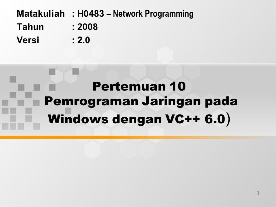 1 Pertemuan 10 Pemrograman Jaringan pada Windows dengan VC++ 6.0 ) Matakuliah: H0483 – Network Programming Tahun: 2008 Versi: 2.0