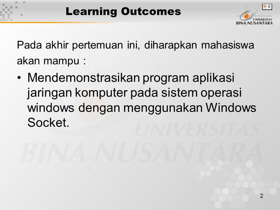 2 Learning Outcomes Pada akhir pertemuan ini, diharapkan mahasiswa akan mampu : Mendemonstrasikan program aplikasi jaringan komputer pada sistem operasi windows dengan menggunakan Windows Socket.