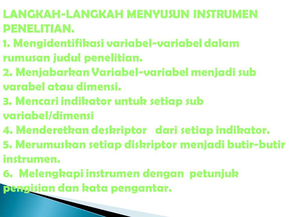 LANGKAH-LANGKAH MENYUSUN INSTRUMEN PENELITIAN. 1. Mengidentifikasi variabel-variabel dalam rumusan judul penelitian. 2. Menjabarkan Variabel-variabel
