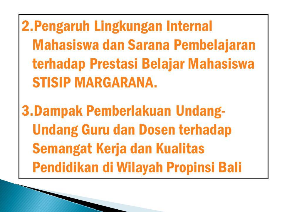 2.Pengaruh Lingkungan Internal Mahasiswa dan Sarana Pembelajaran terhadap Prestasi Belajar Mahasiswa STISIP MARGARANA. 3.Dampak Pemberlakuan Undang- U
